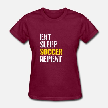 Eat Sleep Soccer Eat. Sleep. Soccer. Repeat. - Women's T-Shirt