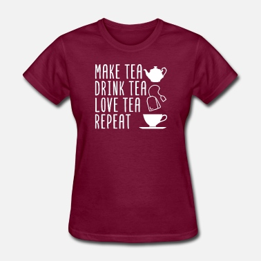 Love Tea Make Tea Drink Tea Love Tea Repeat - Women's T-Shirt