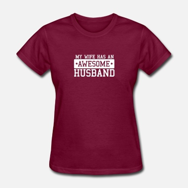 My Wife Has An Awesome Husband My Wife Has An Awesome Husband - Women's T-Shirt