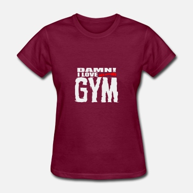 Damn Wear Damn I Love GYM - Women's T-Shirt