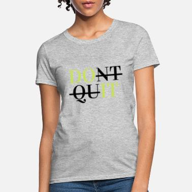Never Quit Don´t Quit Do it - Women's T-Shirt