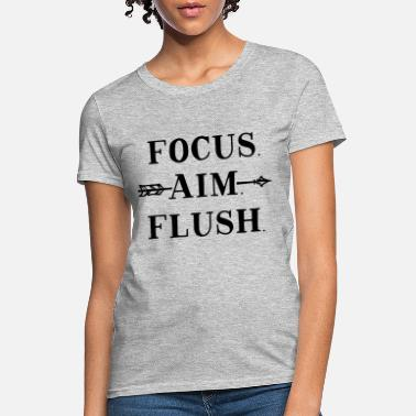 Toilet Humor Focus Aim Flush Funny Toilet Humor - Women's T-Shirt