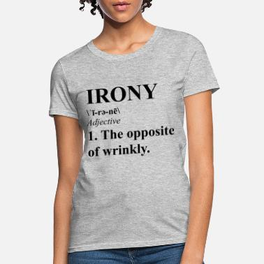 Opposite Irony-opposite of wrinkly - Women's T-Shirt