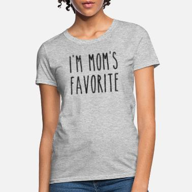 Moms Favorite I'm Mom's Favorite Son or Daughter - Women's T-Shirt