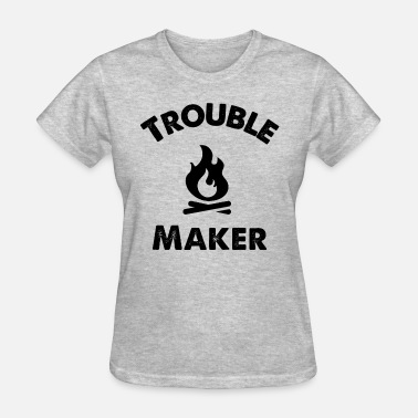Trouble Maker Trouble Maker - Women's T-Shirt