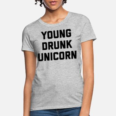 5c0b34f0 Drunk Quotes Young Drunk Unicorn Funny Quote - Women's T-Shirt