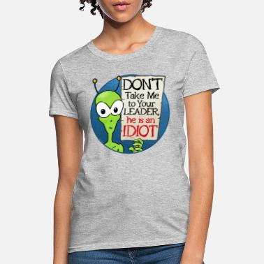 Funny Don't Take Me to Your Leader - Women's T-Shirt