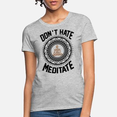 Meditation Don't Hate Meditate - Women's T-Shirt