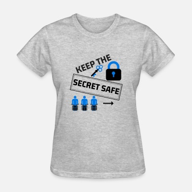 Keep Secret Keep the Secret Safe - Women's T-Shirt