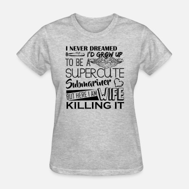For Submariner Wife Super Cute Submariner Wife Shirt - Women's T-Shirt