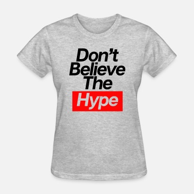 Hype Don t Believe The Hype - Women's T-Shirt