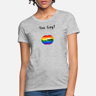 YOU GAY? LGBT Pride - Women's T-Shirt