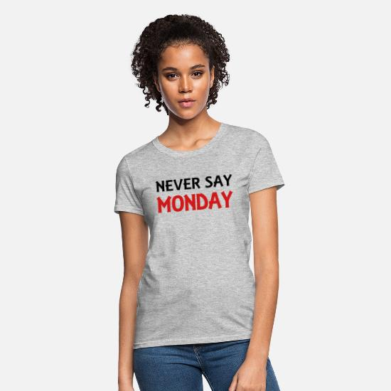 Never T-Shirts - Never say Monday - Women's T-Shirt heather gray