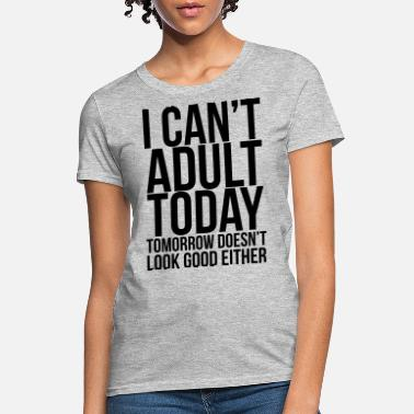 7cc01204a1 I Cant Adult Today i can't adult today - Women'