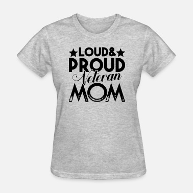 Proud Veteran Mom Loud And Proud Veteran Mom - Women's T-Shirt