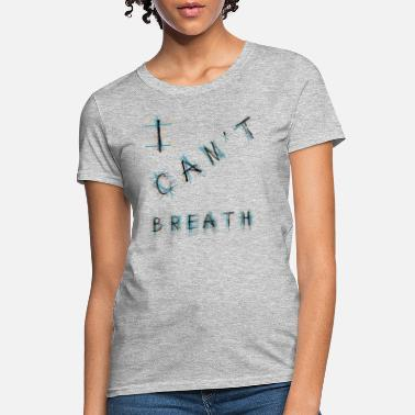 I can't breath - Women's T-Shirt