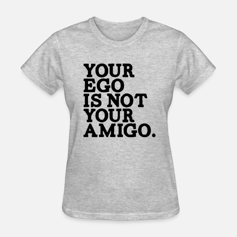 Ego T-Shirts - YOUR EGO IS NOT YOUR AMIGO! - Women's T-Shirt heather gray