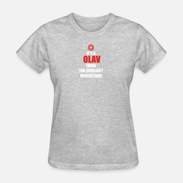 Olav Geschenk it s a thing birthday understand OLAV - Women's T-Shirt
