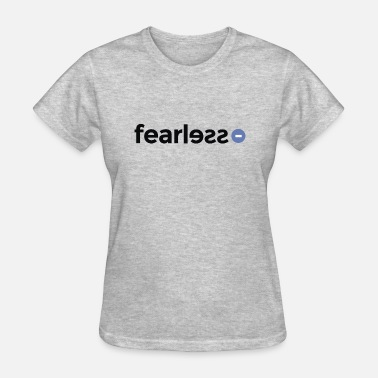 Bold And Fearless Fearless - Women's T-Shirt