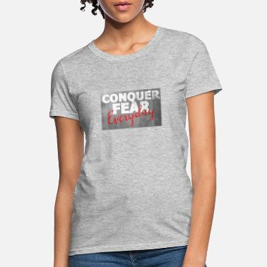 Conquer Fear Everyday - Women's T-Shirt