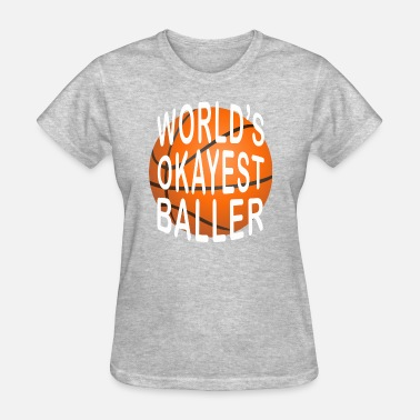 Basketball Present Cool Basketball Cool/Funny Gift-Okayest Baller Present - Women's T-Shirt