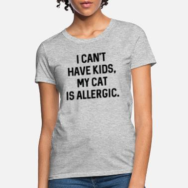 Have My Cat Is Allergic - Women's T-Shirt
