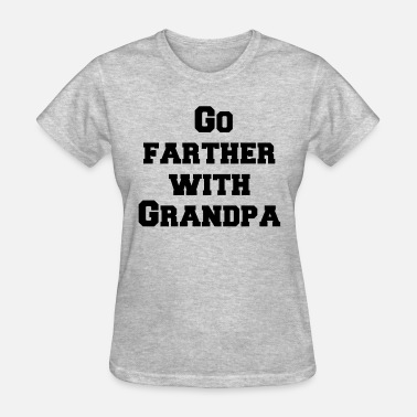 Farther Go farther with Grandpa - Women's T-Shirt