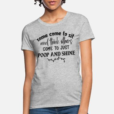 Restroom Funny Bathroom Poop And Shine - Women's T-Shirt