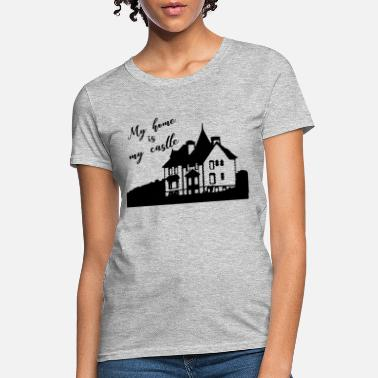 My Home My home is my castle - Women's T-Shirt