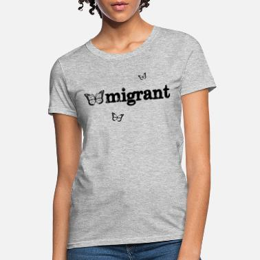 Monarch Butterfly Migrant Shirt Support Immigrants - Women's T-Shirt