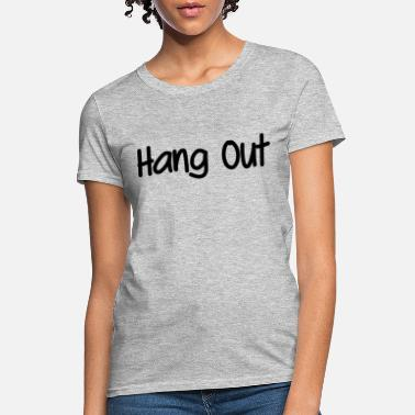 Hang Out Hang out - Women's T-Shirt