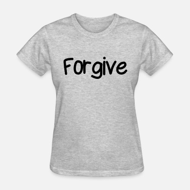Forgiveness Quote Forgive - Women's T-Shirt