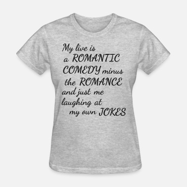 Romantic Comedy Romantic, Comedy and Jokes. - Women's T-Shirt