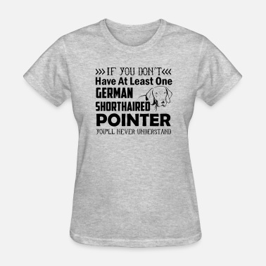 Shorthaired Pointer German Shorthaired Pointer Shirt - Women's T-Shirt