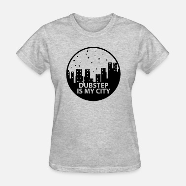 Dubstepgutter Dubstep is My City B - Women's T-Shirt