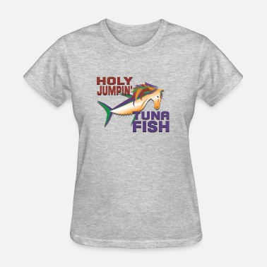 Tuna Fish holy jumpin tuna fish - Women's T-Shirt