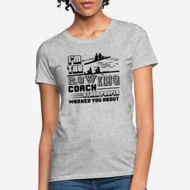 Rowing I'm The Rowing Coach Shirt - Women's T-Shirt