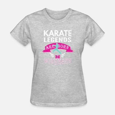 Karate Kid Quote Karate legends are born in November Girls - Women's T-Shirt
