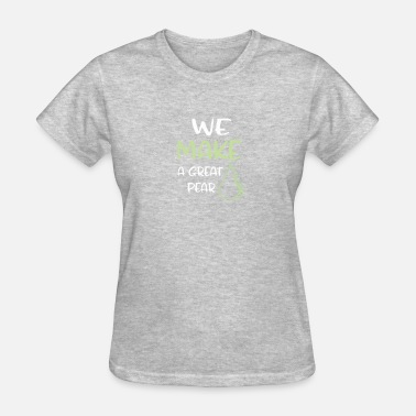 Pear Phone Funny We make a great pear his & hers valentines - Women's T-Shirt