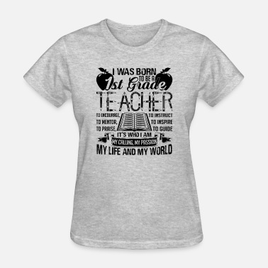 1st Grade I Was Born To Be A 1st Grade Teacher - Women's T-Shirt