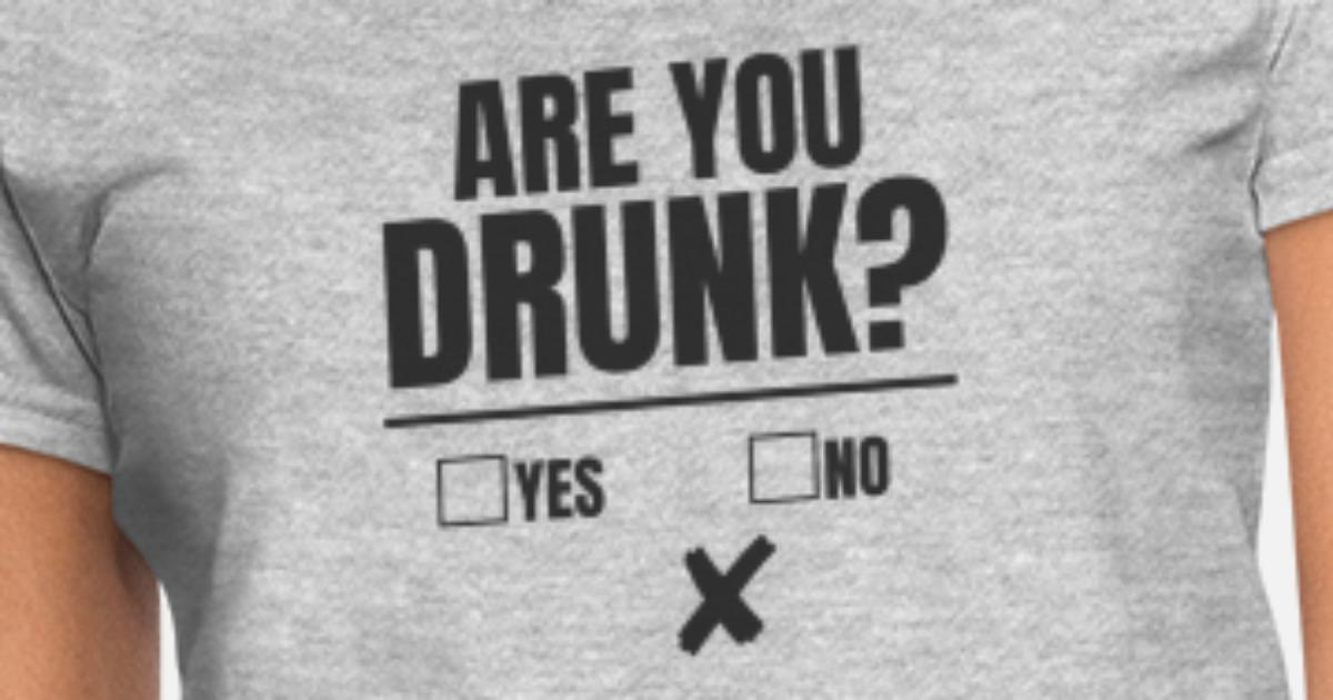 9013529fc Are You Drunk? Yes No Sobriety Test Drinking Game Women's T-Shirt ...