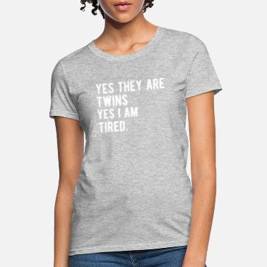 Twins Yes They Are Twins Yes I Am Tired Mom Of Twins - Women's T-Shirt