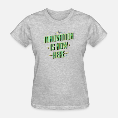Innovation is now here! - Women's T-Shirt