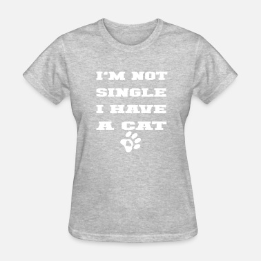 I'm Not Single I Have A Cat - Women's T-Shirt