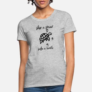 Straw Skip a Straw Save A Turtle Stop Ocean Pollution - Women's T-Shirt