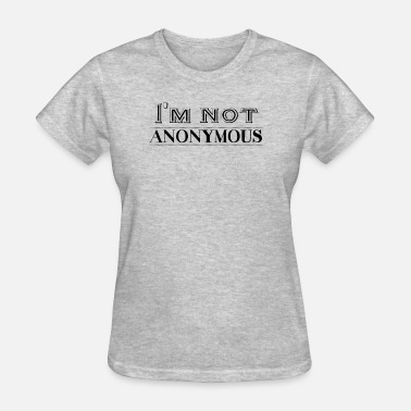 Alcoholics Anonymous I'm not anonymous - Women's T-Shirt