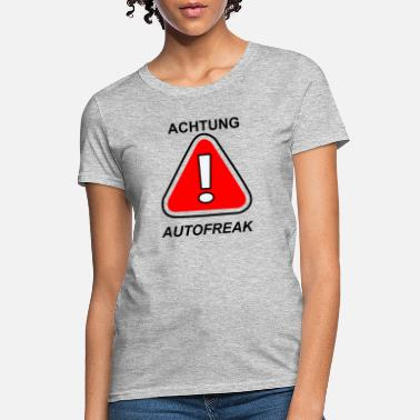 24d0bbbb7 Attention Sarcasm Attention Car Freak - Women's T-Shirt. Women's ...