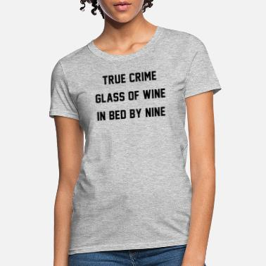 Wine True Crime Glass Of Wine In bed By Nine - Women's T-Shirt