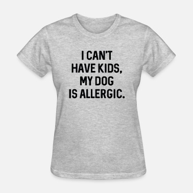 My Dog Is Allergic - Women's T-Shirt