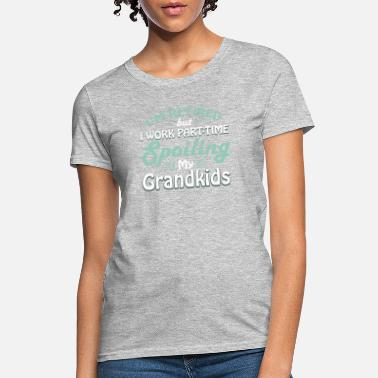 Grandparents Retirement Retirement Grandparents Spoiling Grandkids - Women's T-Shirt